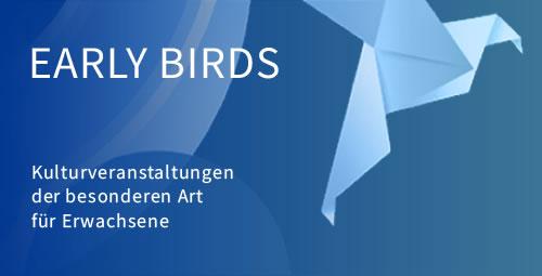 Early Birds   Kulturveranstaltungen der besonderen Art für Erwachsene